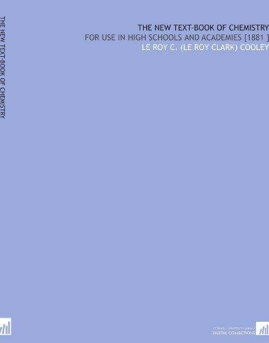 The New Text-Book of Chemistry: For Use in High Schools and Academies [1881 ] por Le Roy C. (Le Roy Clark) Cooley