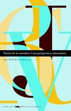 Teoría de la narrativa. Una perspectiva sistemática. (Nuevos hispanismos) por José Rafael Valles Calatrava