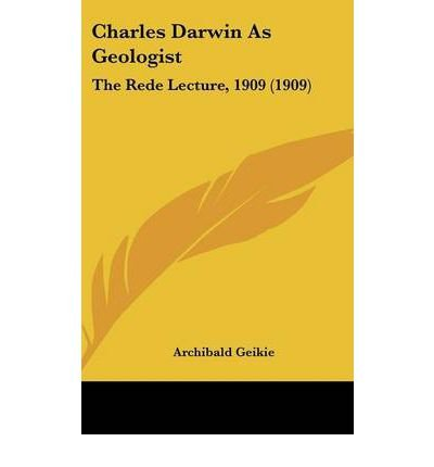 Charles Darwin as Geologist: The Rede Lecture, 1909 (1909) (Hardback) - Common