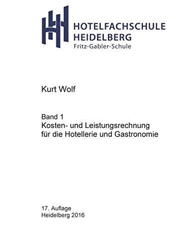 Kosten- und Leistungsrechnung für die Hotellerie und Gastronomie (Hotelfachschule Heidelberg - Rechnungswesen)