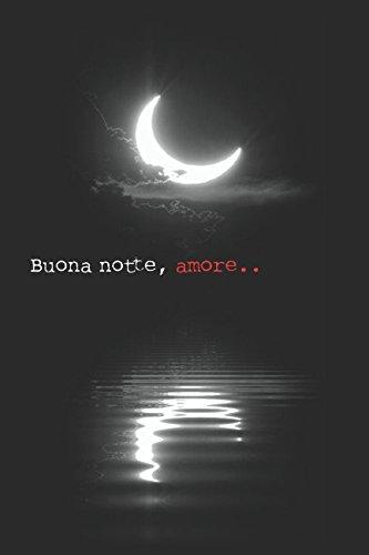 Buona notte, amore: Amore, sesso, erotismo e avventura raccontati dal protagonista