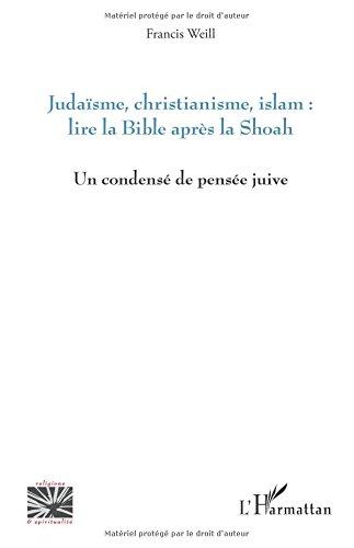 Judaïsme, christianisme, islam : lire la Bible après la Shoah: Un Condensé De Pensée Juive