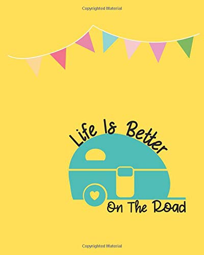 Life is better on the road: 100 page 8x10 family camping journal with many featured prompts. Yellow cover design with caravan & bunting flags