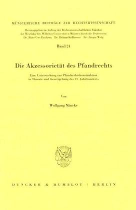 Die Akzessorietät des Pfandrechts.: Eine Untersuchung zur Pfandrechtskonstruktion in Theorie und Gesetzgebung des 19. Jahrhunderts.