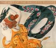 The Art of the Ballets Russes: The Russian Seasons in Paris, 1908-1929 por Militsa Pozharskaya