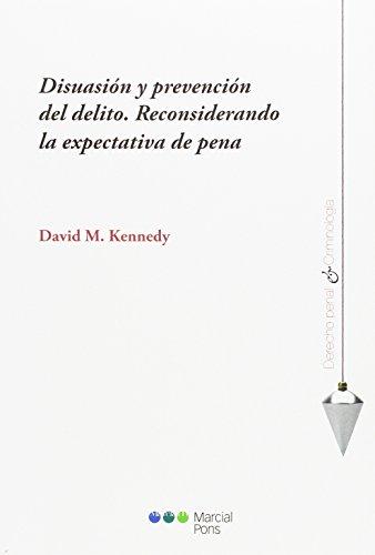Descargar Libro Disuasión y prevención del delito. Reconsiderando la expectativa de pena (Derecho penal y Criminología) de David M. Kennedy