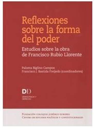 Reflexiones sobre la forma del poder. Estudios sobre la obra de Francisco Rubio (Democracia y derecho)