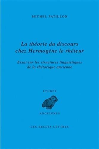 La Théorie du discours chez Hermogène le rhéteur: Essai sur les structures linguistiques de la rhétorique ancienne