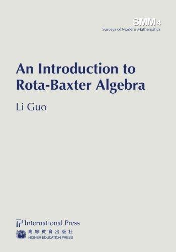 Introduction to Rota-Baxter Algebra (Surveys of Modern Mathematics) by Li Guo (2012-06-15)