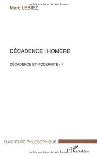 Décadence : Homère. : Décadence et modernité, Tome 1