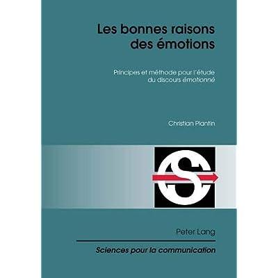 Les bonnes raisons des émotions: Principes et méthode pour l'étude du discours émotionné I '