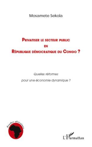 Privatiser le secteur public en république démocratique du Congo: Quelles réformes pour une économie dynamique ?