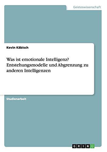 Was ist emotionale Intelligenz? Entstehungsmodelle und Abgrenzung zu anderen Intelligenzen