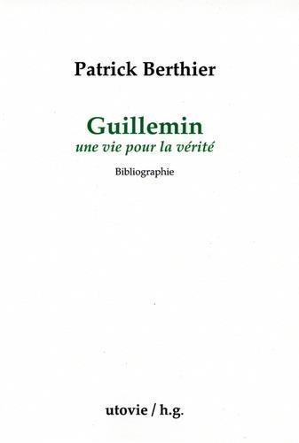 Guillemin, une vie pour la vrit