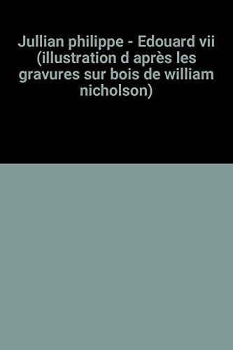 Jullian philippe - Edouard vii (illustration d aprs les gravures sur bois de william nicholson)