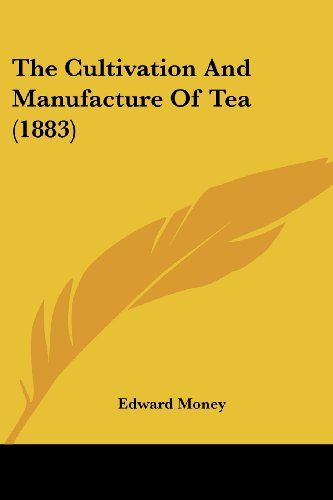 The Cultivation and Manufacture of Tea (1883)