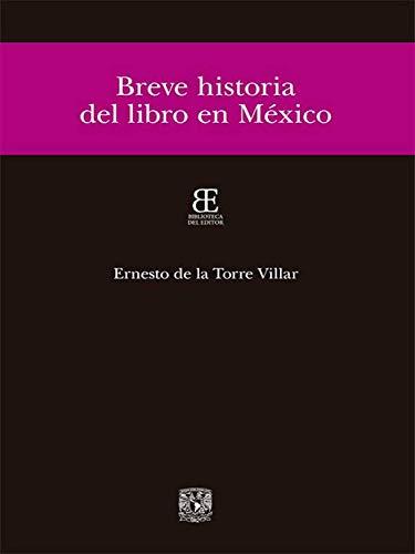 Breve historia del libro en México por Ernesto de la Torre Villar