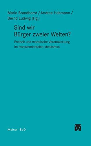 Sind wir Bürger zweier Welten?: Freiheit und moralische Verantwortung im transzendentalen Idealismus (Kant-Forschungen)