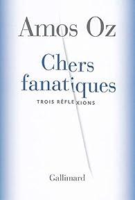 Chers fanatiques : Trois réflexions par Amos Oz