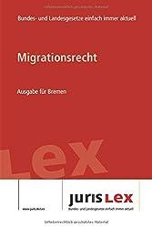 Migrationsrecht Ausgabe für Bremen: Rechtsstand 06.01.2020, Bundes- und Landesrecht einfach immer aktuell (juris Lex)