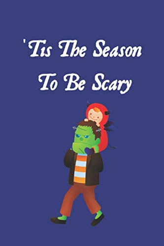 'Tis The Season To Be Scary: Notebook Journal Diary. Halloween Frankenstein's Monster and Little Devil. Trick Or Treat. 6 x 9