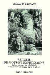 Recueil de mots et expressions qui, employés par Rabelais, sont encore en usage dans le Berry por Henry Labonne