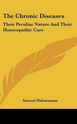 [The Chronic Diseases: Their Peculiar Nature and Their Homeopathic Cure] (By: Dr Samuel Hahnemann) [published: July, 2007]