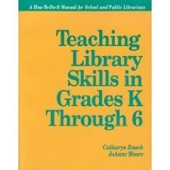 Teaching Library Skills in Grades K Through 6: A How-to-do-it Manual (How-To-Do-It Manuals) by Catharyn Roach (1993-06-06)