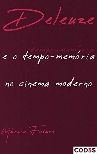 Deleuze e o tempo-memória no cinema moderno (Portuguese Edition)