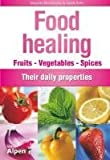 Food Healing: Fruits Vegetables Spices - Their Daily Properties by Alessandra Moro-Buronzo (2011-05-19)