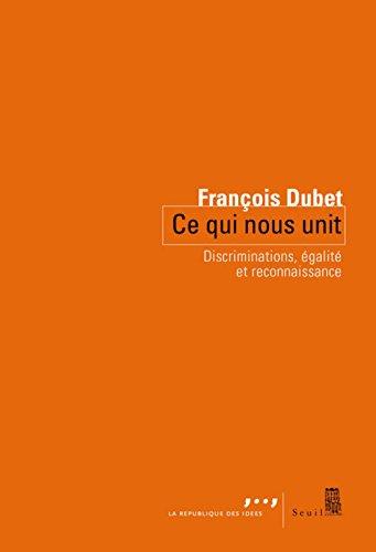 Ce qui nous unit. Discriminations, égalité et reconnaissance par Francois Dubet
