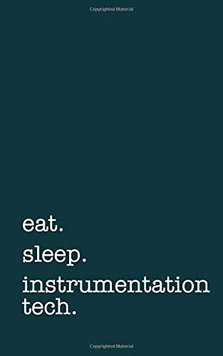 eat. sleep. instrumentation tech. - Lined Notebook: Writing Journal por mithmoth