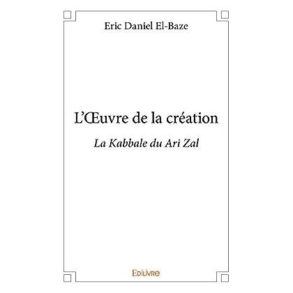 L'OEuvre de la création: La Kabbale du Ari Zal (Collection Classique)