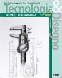Tecnologia & disegno. Elementi di tecnologia. Per gli Ist. tecnici. Con espansione online