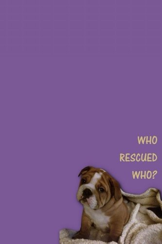 """Who Rescued Who?: Dog Lined Writing Notebook, featuring JAXSONthebulldog. Including funny and inspirational quote. For School, the Office, or Home! (6 x 9"""", 105 pages) por JAXSONthebulldog"""