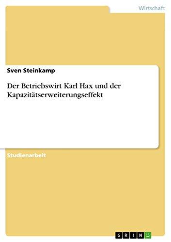 Der Betriebswirt Karl Hax und der Kapazitätserweiterungseffekt