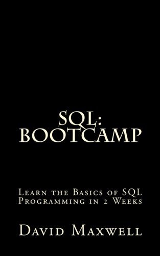 SQL: Bootcamp - Learn the Basics of SQL Programming in 2 Weeks (FREE Books, MySQL, SQL Server, SQL Queries, Software Development) by David Maxwell (2016-02-01)