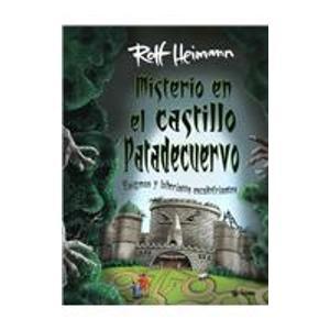 Misterio En El Castillo Patadecuervo/ What's Up at Crowfoot Castle: Creepy Haunted Mazes and Puzzles (Y Ahora Los Ninos) por Rolf Heimann
