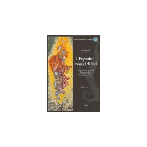 I Pugnaloni. Mosaici Di Fiori. Memoria Della Comunità Di Acquapendente Attraverso La Collezione Del Museo Del Fiore