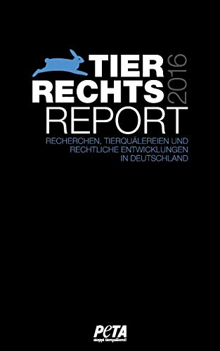 Tierrechtsreport 2016: Recherchen, Tierquälerei und rechtliche Entwicklung in Deutschland