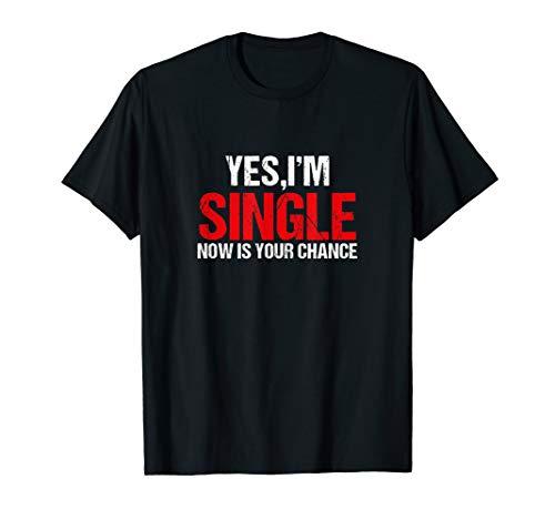 Ja, Ich bin Single. Jetzt ist deine Chance T-Shirt Flirt