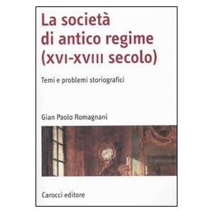 La società di antico regime (XVI-XVIII secolo). Temi e problemi storiografici