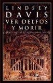 Ver Delfos y morir (XVII) (Narrativas Históricas) por Lindsey Davis