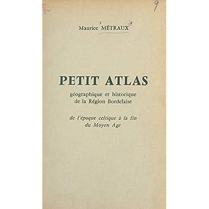 Petit atlas géographique et historique de la région Bordelaise: De l'époque celtique à la fin du Moyen Âge