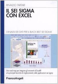 Il Sei Sigma con Excel. L'analisi dei dati per il black belt Sei Sigma