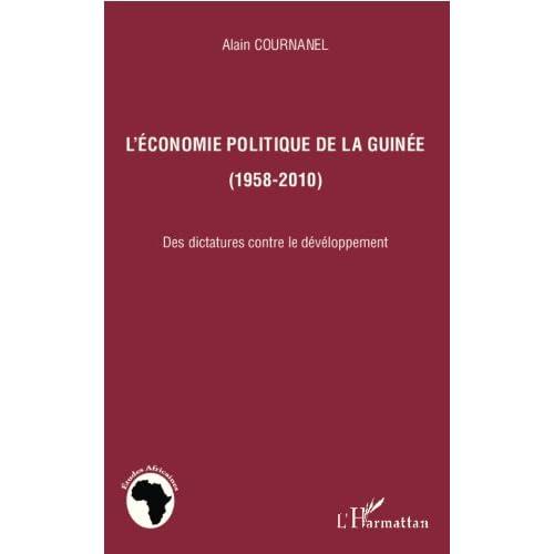 L'économie politique de la Guinée (1958-2010): Des dictatures contre le développement (Études africaines)