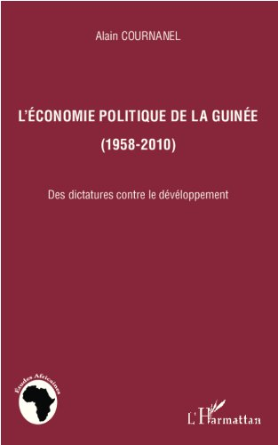 L'économie politique de la Guinée (1958-2010): Des dictatures contre le développement (Études africaines) par Alain Cournanel