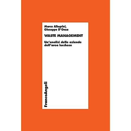 Waste Management. Un'analisi Delle Aziende Dell'area Lucchese (Economia - Ricerche Vol. 929)