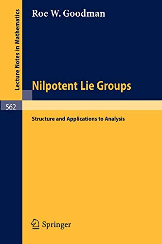 Nilpotent Lie Groups: Structure and Applications to Analysis (Lecture Notes in Mathematics, Band 562)