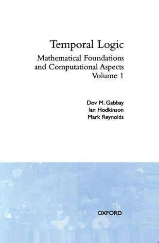 Temporal Logic: Volume 1: Mathematical Foundations and Computational Aspects: Vol 1 (Oxford Logic Guides)